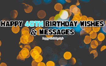Happy 40th Birthday Wishes, Messages, And Quotes