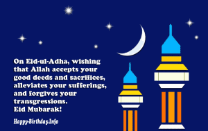 On Eid-Ul-Adha, Wishing that Allah accepts your good deeds and sacrifices, Alleviates your Sufferings, and forgives your transgressions. Eid Mubarak!