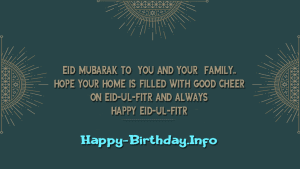 Eid Mubarak to You and Your Family. Hope Your Home is filled with God on Eid-Ul-Fitr and Always Happy Eid-Ul-Fitr