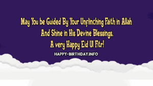 May You Be Guided by Your Unflinching Faith in Allah and Shine in his devine blessings a very happy eid ul Fitr