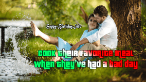 Cook their favorite meal when they've had a bad day