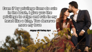 Even if by privilege lions do rule in the bush, I give you the privilege to reign and rule in my heart like a king. You deserve more my love